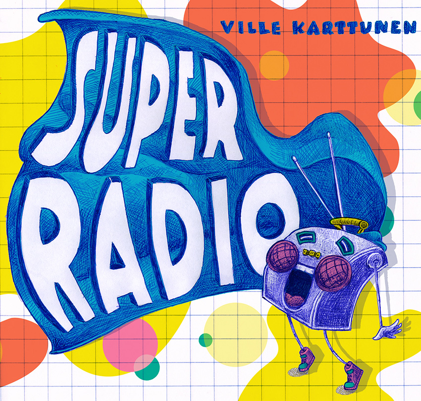 Front cover - Ville Karttunen: Superradio. Published by Juki Records 2017