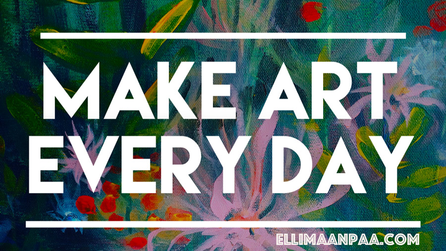 MAKE ART EVERY DAY // Elli Maanpää Blog 2018